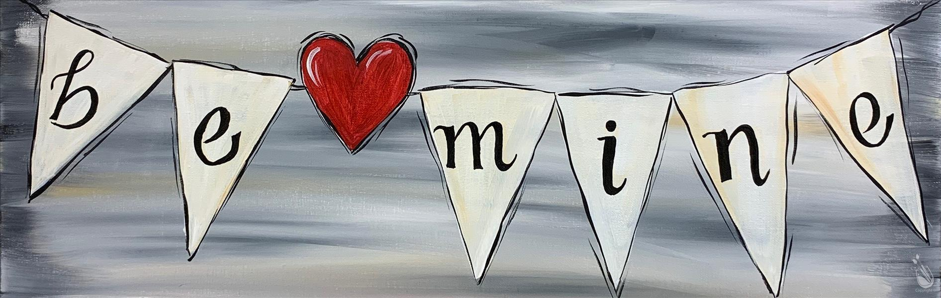 Be Mine - Valentine's Day Paint & Sip!