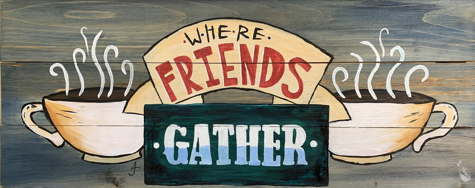 Where Friends Gather Real Wood Board or Canvas
